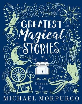 Greatest Magical Stories, chosen by Michael Morpurgo by Michael Morpurgo
