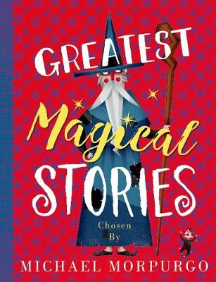 Cover for Greatest Magical Stories, chosen by Michael Morpurgo by Michael Morpurgo
