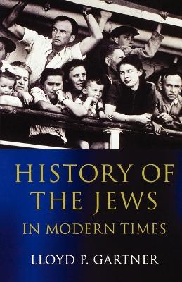 History of the Jews in Modern Times by Lloyd P. (Professor of European Jewish History Emeritus, Tel-Aviv) Gartner