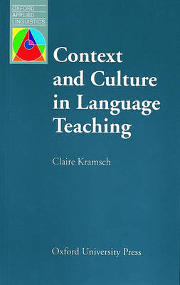 Context and Culture in Language Teaching by Claire J. (Professor of German and Foreign Language Acquisition, University of California, Berkeley) Kramsch
