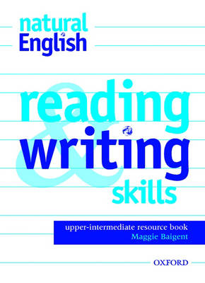 natural English Upper-Intermediate: Reading and Writing Skills by Ruth Gairns, Stuart Redman