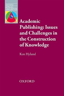 Academic Publishing: Issues and Challenges in the Construction of Knowledge by Ken Hyland