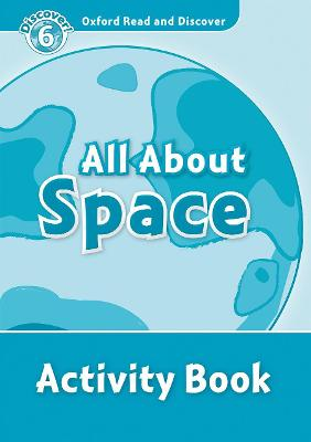 Oxford Read and Discover: Level 6: All About Space Activity Book by