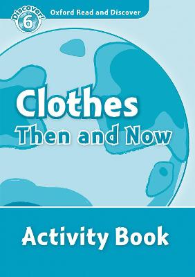Oxford Read and Discover: Level 6: Clothes Then and Now Activity Book by