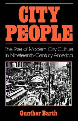 City People The Rise of Modern City Culture in Nineteenth-Century America by Gunther Barth