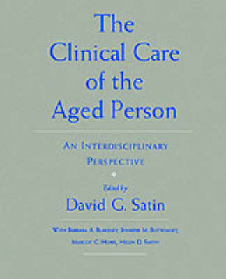The Clinical Care of the Aged Person An Interdisciplinary Perspective by David G., MD. (Harvard Medical School) Satin