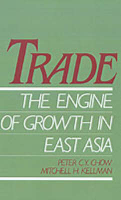 Trade - The Engine of Growth in East Asia by Peter C. Y. (Associate Professor of Economics, both at City College of New York) Chow