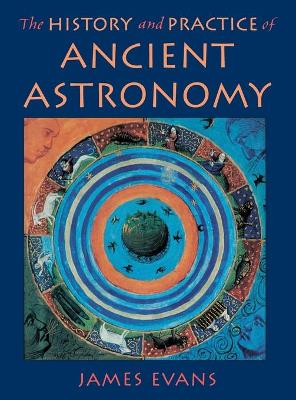 The History and Practice of Ancient Astronomy by James Evans