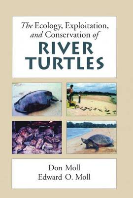The Ecology, Exploitation and Conservation of River Turtles by Don (Professor of Biology, Southwest Missouri State University) Moll, Edward O. (Professor of Zoology, Eastern Illinois U Moll