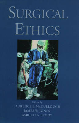 Surgical Ethics by Laurence B. (Professor of Medicine, Community Medicine, and Medical Ethics, all at Baylor College of Medicine, Hous McCullough