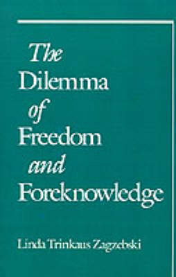 The Dilemma of Freedom and Foreknowledge by Linda Trinkaus Zagzebski