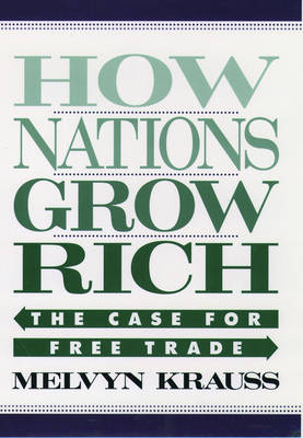 How Nations Grow Rich The Case for Free Trade by Melvyn B. Krauss