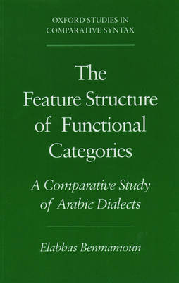 The Feature Structure of Functional Categories A Comparative Study of Arabic Dialects by Elabbas (Assistant Professor of Linguistics, University of Illinois at Urbana-Champaign) Benmamoun