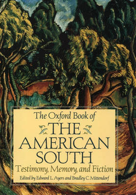 The Oxford Book of the American South Testimony, Memory, and Fiction by Edward L. Ayers