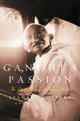 Gandhi's Passion The Life and Legacy of Mahatma Gandhi by Stanley Wolpert
