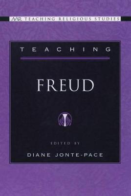 Teaching Freud by Diane (Associate Professor of Religious Studies and Associate Vice Provost for Faculty Development, Santa Clara Uni Jonte-Pace