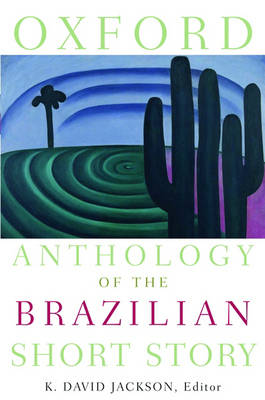 Oxford Anthology of the Brazilian Short Story by K. David (Professor in the Department of Spanish and Portuguese, Yale University) Jackson