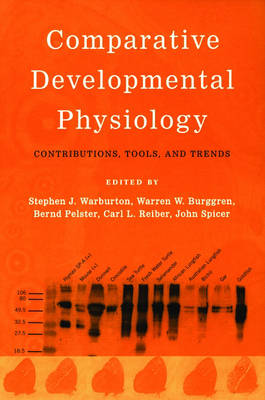 Comparative Developmental Physiology Contributions, Tools, and Trends by Stephen J. Warburton