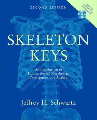 Skeleton Keys An Introduction to Human Skeletal Morphology, Development, and Analysis by Jeffrey H. (Professor of Physical Anthropology and Professor of History and Philosophy of Science, University of Pitt Schwartz
