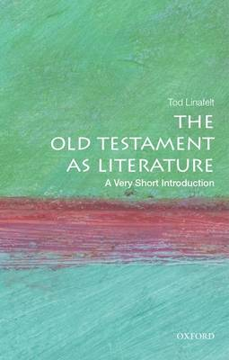 The Hebrew Bible as Literature: A Very Short Introduction by Tod (professor of biblical literature, Theology Department, Georgetown University) Linafelt
