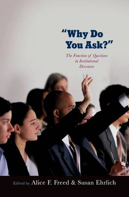 Why Do You Ask? The Function of Questions in Institutional Discourse by Alice (Linguistics Department, Montclair State University) Freed