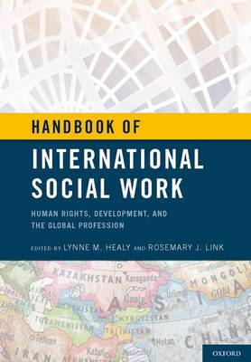 Handbook of International Social Work Human Rights, Development, and the Global Profession by Lynne M. (Professor, University of Connecticut School of Social Work) Healy