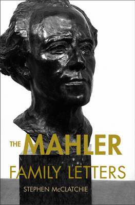 The Mahler Family Letters by Stephen (Vice-President, Mt. Allison University) McClatchie