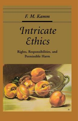 Intricate Ethics Rights, Responsibilities, and Permissible Harm by F. M. (Professor of Philosophy, Harvard University) Kamm