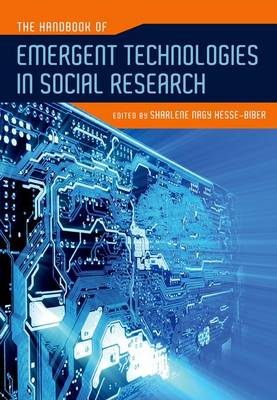 The Handbook of Emergent Technologies in Social Research by Sharlene Nagy (Professor of Sociology, Boston College) Hesse-Biber