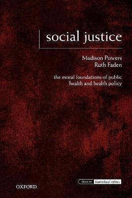 Social Justice The Moral Foundations of Public Health and Health Policy by Madison Powers, Ruth R. Faden