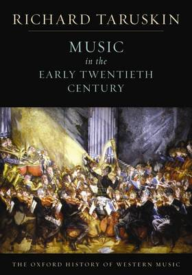 The Oxford History of Western Music: Music in the Early Twentieth Century by Richard (Professor of musicology, University of California, Berkeley) Taruskin