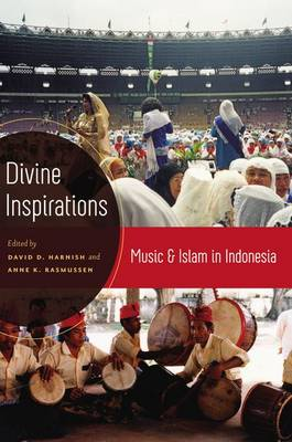 Divine Inspirations Music and Islam in Indonesia by David D. Harnish
