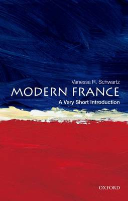 Modern France: A Very Short Introduction by Vanessa R. Schwartz