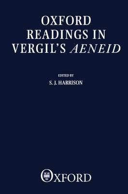 Oxford Readings in Vergil's Aeneid by S. J. (Fellow and Tutor in Classics, Corpus Christi College, Oxford) Harrison