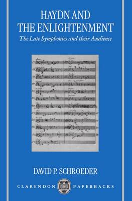 Haydn and the Enlightenment The Late Symphonies and their Audience by David P. (Associate Professor of Music, Dahlhousie University, Halifax) Schroeder