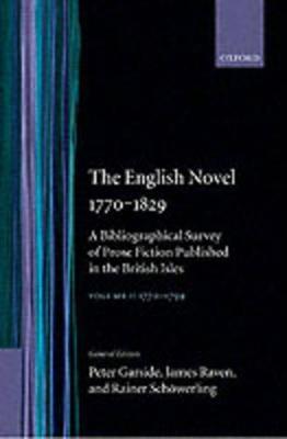 The English Novel 1770-1829: Volume I, 1770-1799 by Peter Garside, James Raven, Rainer Schowerling
