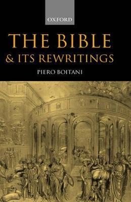 The Bible and its Rewritings by Piero (Professor of Comparative Literature, University of Rome 'La Sapienza') Boitani