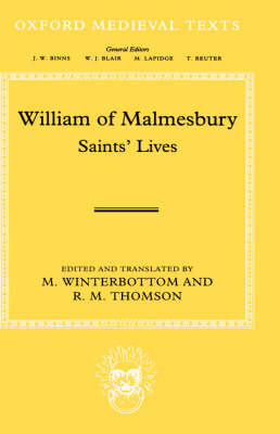 William of Malmesbury: Saints' Lives Lives of ss. Wulfstan, Dunstan, Patrick, Benignus and Indract by William of Malmesbury