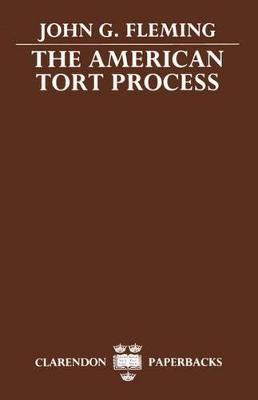 The American Tort Process by John G. (Cecil Shannon Turner Professor of Law, University of California, Berkeley; former Goodhart Visiting Professor Fleming