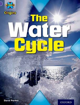 Project X Origins: Purple Book Band, Oxford Level 8: Water: The Water Cycle by Steve Parker