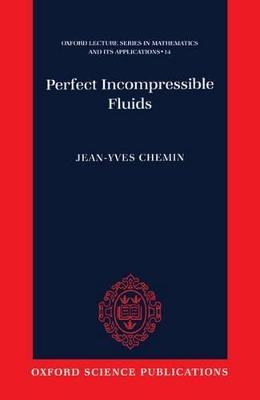 Perfect Incompressible Fluids by Jean-Yves (Professor, University of Paris VI and Institut Universitaire de France) Chemin