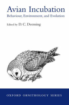 Avian Incubation Behaviour, Environment and Evolution by D. Charles Deeming