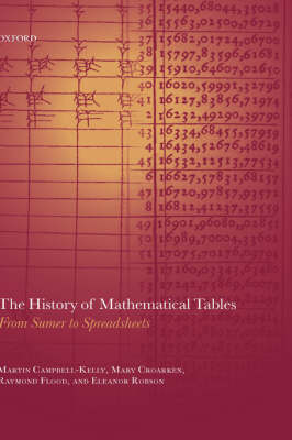 The History of Mathematical Tables From Sumer to Spreadsheets by Martin (Department of Computer Science, University of Warwick) Campbell-Kelly