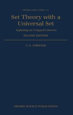 Set Theory with a Universal Set Exploring an Untyped Universe by T. E. (Department of Pure Mathematics and Mathematical Statistics, University of Cambridge) Forster