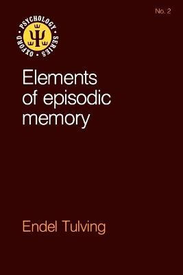 Elements of Episodic Memory by Endel (Rotman Research Institute, Toronto) Tulving