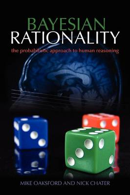 Bayesian Rationality The probabilistic approach to human reasoning by Mike (Professor of Psychology and Head of School, Birkbeck College London, UK) Oaksford, Nick (Professor of Cognitive a Chater
