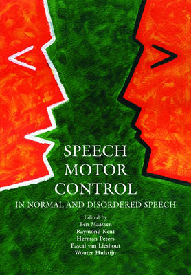 Speech Motor Control In Normal and Disordered Speech by Ben Maasen