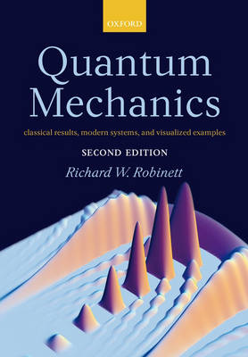 Quantum Mechanics Classical Results, Modern Systems, and Visualized Examples by Richard W. Robinett