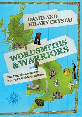 Wordsmiths and Warriors The English-Language Tourist's Guide to Britain by David Crystal, Hilary Crystal