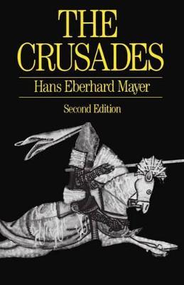 The Crusades by Hans Eberhard (Professor of Medieval and Modern History, University of Kiel) Mayer